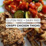 Gluten Free + Dairy Free Crispy Chicken Thighs
