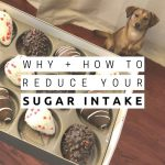 Why + How to Reduce Your Sugar Intake