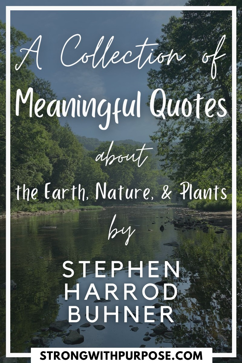 A Collection of Meaningful Quotes about the Earth, Nature, & Plants by Stephen Harrod Buhner - Strong with Purpose