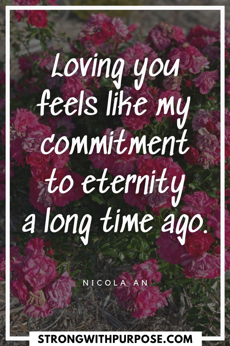 Loving you feels like my commitment to eternity a long time ago - Strong with Purpose
