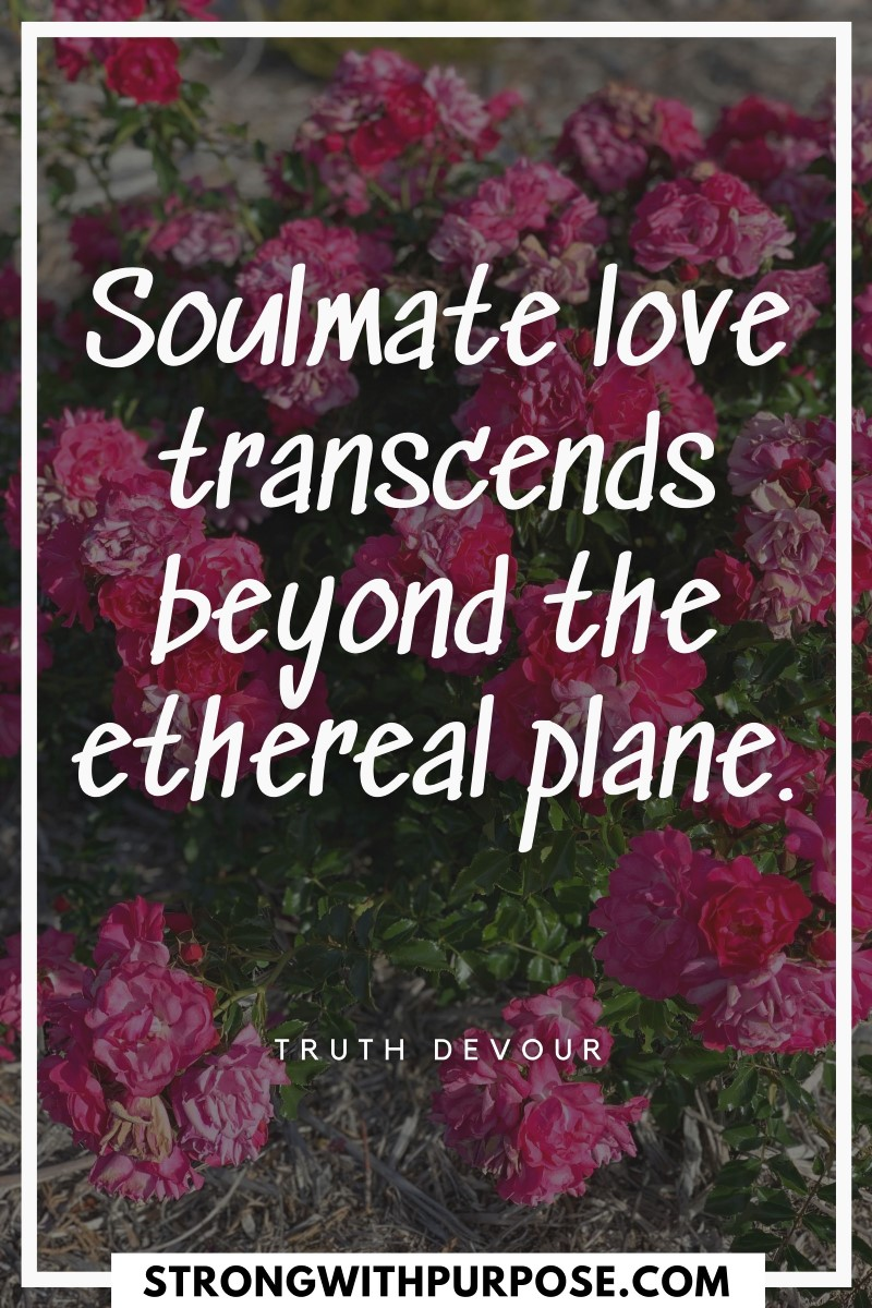 Soulmate love transcends beyond the ethereal plane - Strong with Purpose