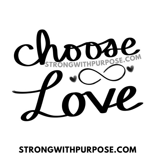 Choose Love - Love Quotes by Strong with Purpose