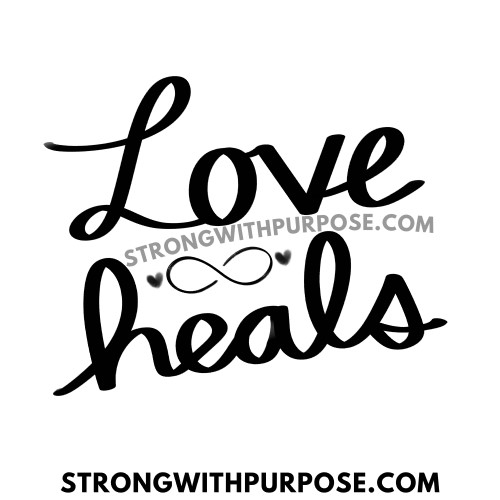 Love Heals - Love Quotes by Strong with Purpose