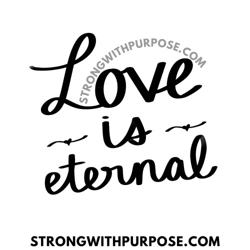 Love is Eternal - Love Quotes by Strong with Purpose