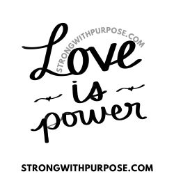 Love is Power - Strong with Purpose