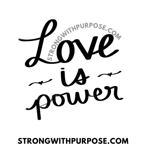 Love is Power - Love Quotes by Strong with Purpose