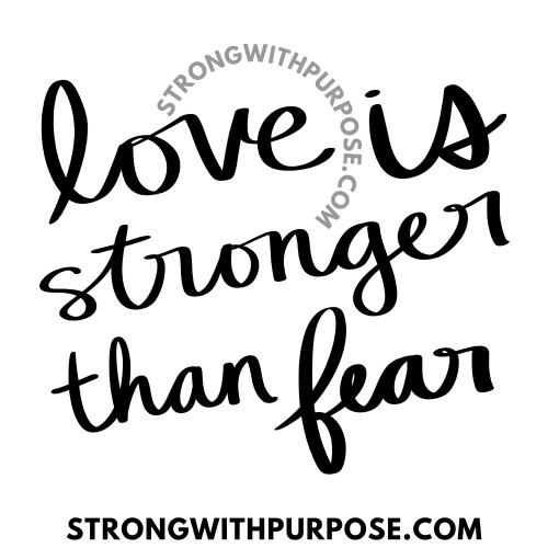 Love is stronger than fear - Love Quotes by Strong with Purpose