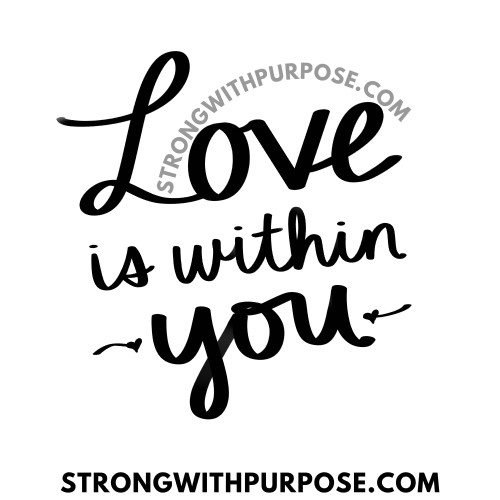 Love is within you - Love Quotes by Strong with Purpose