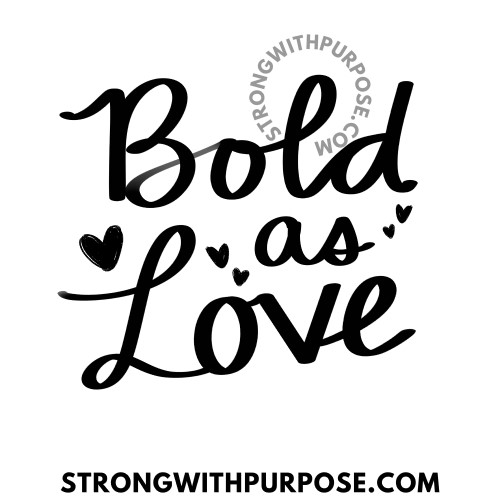 Bold as Love - Love Quotes by Strong with Purpose