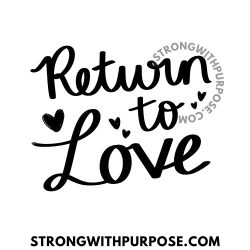 Return to Love - Strong with Purpose