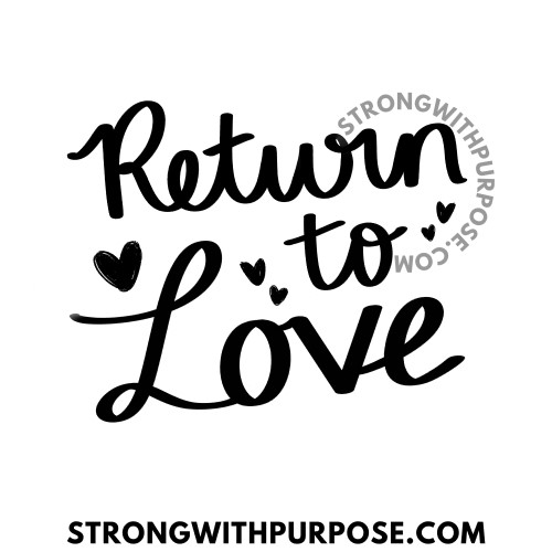 Return to Love - Love Quotes by Strong with Purpose