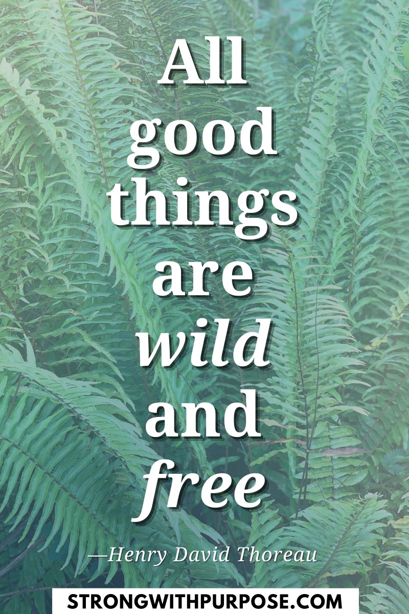 All good things are wild and free - Strong with Purpose