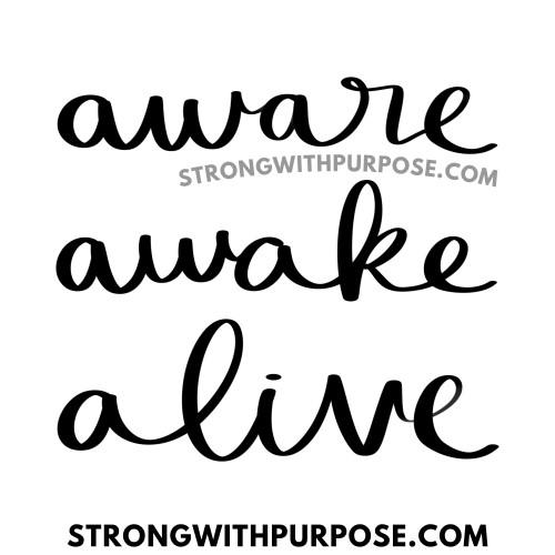 Aware Awake Alive - Strong with Purpose