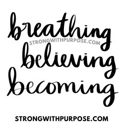 Breathing, Believing, Becoming - Strong with Purpose