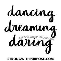 Dancing, Dreaming, Daring - Strong with Purpose