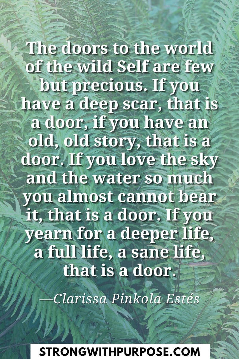 The doors to the world of the wild Self are few but precious - Strong with Purpose
