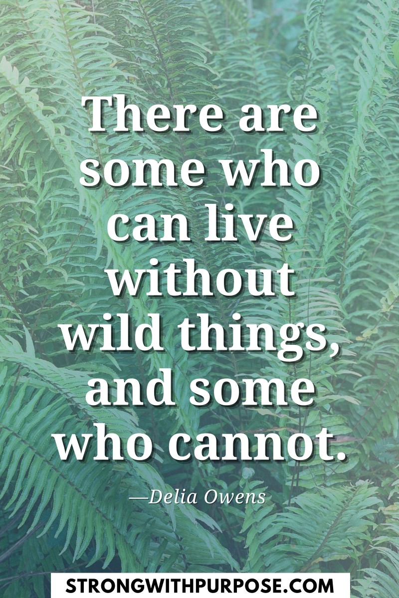 There are some who can live without wild things and some who cannot - Strong with Purpose